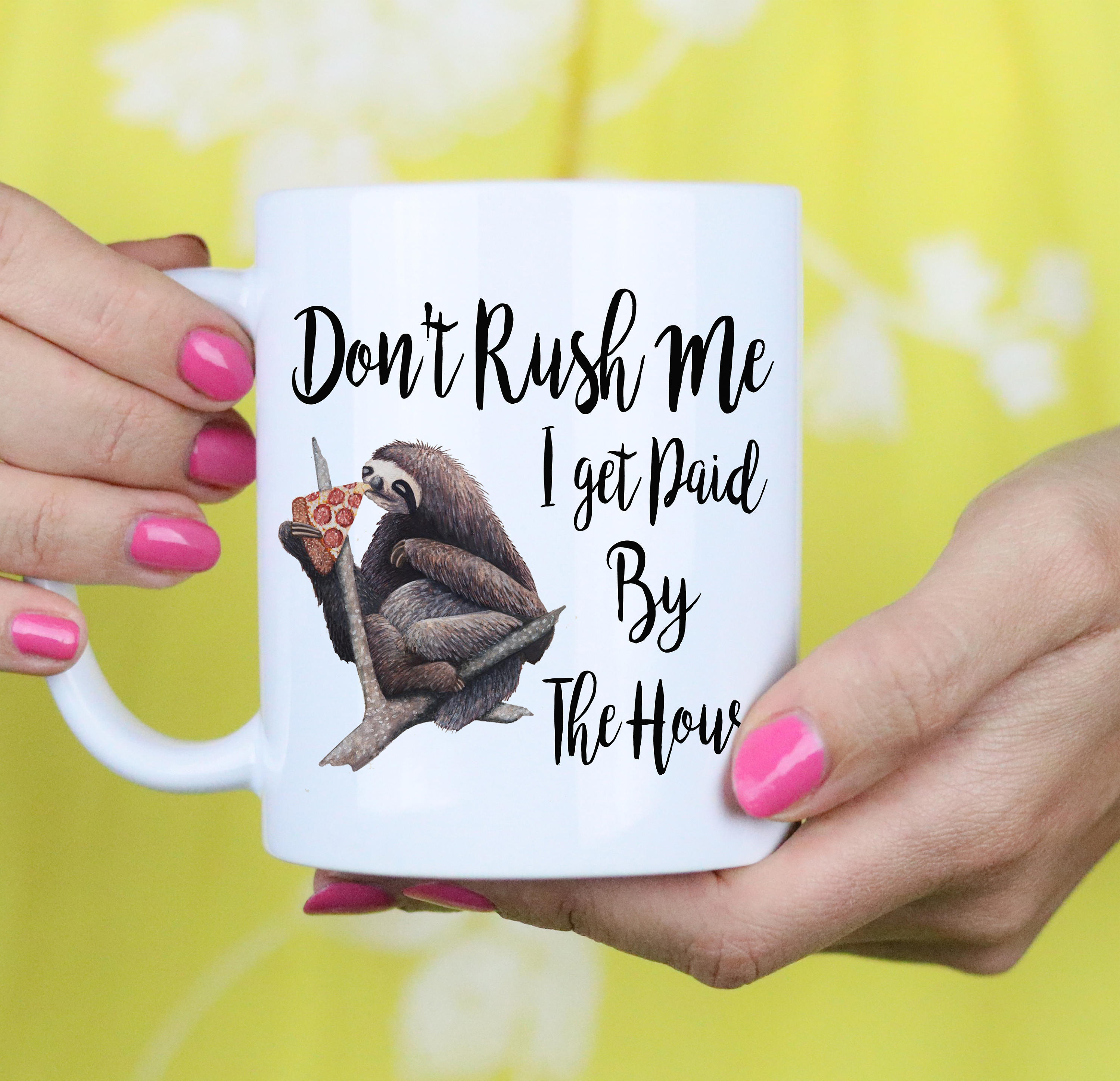 Funny Sloth MUG - Don't rush me, I get paid by the hour